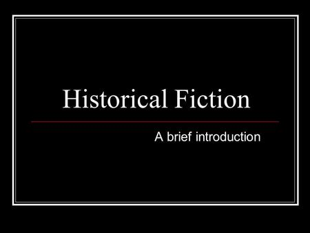 Historical Fiction A brief introduction. Historical Fiction Described Historical fiction presents readers with a view and experience of the past, with.
