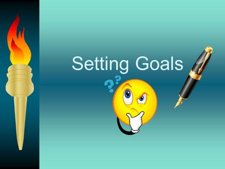 Setting Goals What is a goal? A specific, measurable occurrence, object, or accomplishment that I would like to achieve, or obtain in the future. One.