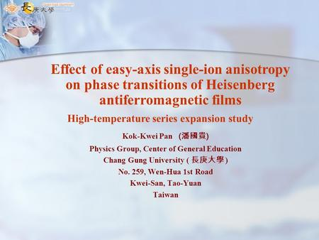 High-temperature series expansion study Kok-Kwei Pan ( 潘國貴 ) Physics Group, Center of General Education Chang Gung University ( 長庚大學 ) No. 259, Wen-Hua.