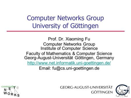 Computer Networks Group University of Göttingen Prof. Dr. Xiaoming Fu Computer Networks Group Institute of Computer Science Faculty of Mathematics & Computer.