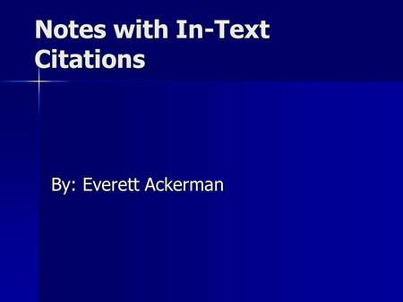 Notes with In-Text Citations By: Everett Ackerman.