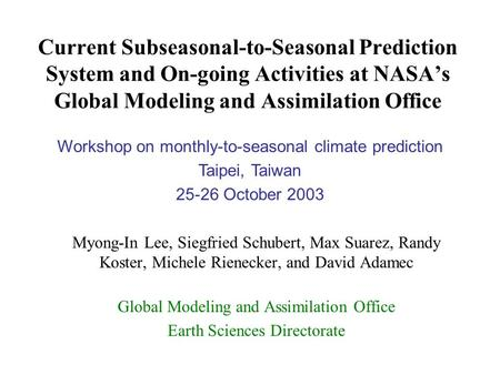 Current Subseasonal-to-Seasonal Prediction System and On-going Activities at NASA's Global Modeling and Assimilation Office Myong-In Lee, Siegfried Schubert,