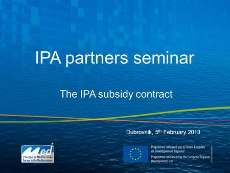 IPA partners seminar Dubrovnik, 5 th February 2013 The IPA subsidy contract.