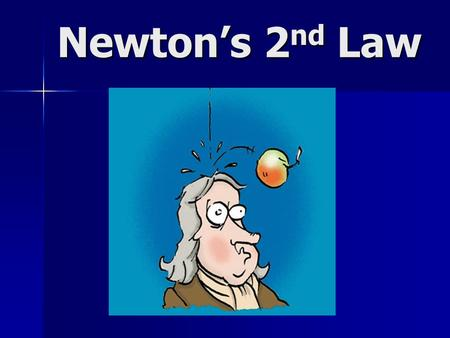 Newton's 2 nd Law. Enduring Understanding: Studying dynamics (causes of motion) has had a profound effect on the way humans view their world. Essential.