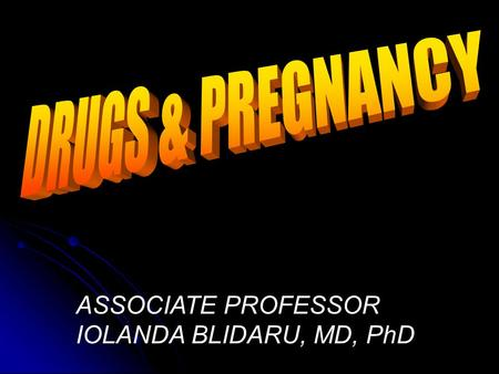 ASSOCIATE PROFESSOR IOLANDA BLIDARU, MD, PhD. Teratogens Teratos = monster (Greek) Any agent (drug, infection, physical condition / deficiency) that acts.