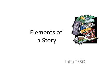 Elements of a Story Inha TESOL. Why extensive reading? Krashen and others have argued that language acquisition comes from exposure to comprehensible.
