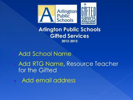 Add School Name Add RTG Name, Resource Teacher for the Gifted Add email address.