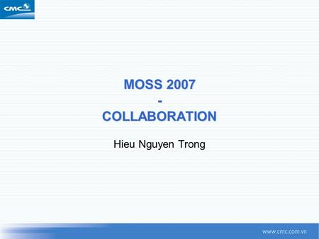 MOSS 2007 - COLLABORATION Hieu Nguyen Trong. Agenda  MOSS Site structure  Collaboration introduction  Demo.