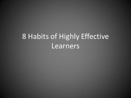 8 Habits of Highly Effective Learners. 1. They plan out their time realistically Study Management Planner.