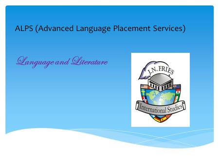 ALPS (Advanced Language Placement Services) Language and Literature.