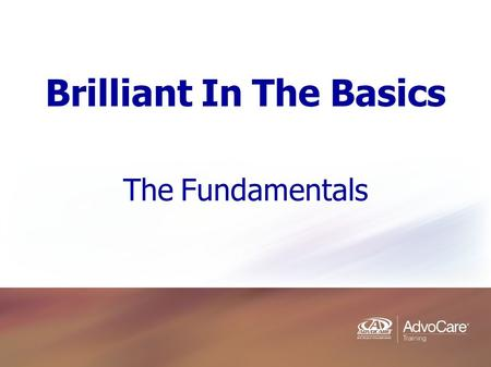 Brilliant In The Basics The Fundamentals. I. Essentials for Success Your clear, compelling purpose A definite plan for action Self-generated discipline.