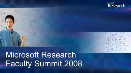 Microsoft Research Faculty Summit 2008. Division within Microsoft Research focused on partnerships between academia, industry and government to advance.