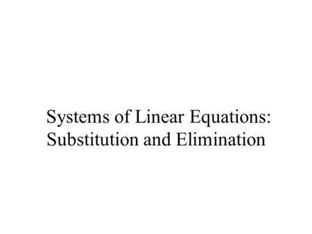 Systems of Linear Equations: Substitution and Elimination.