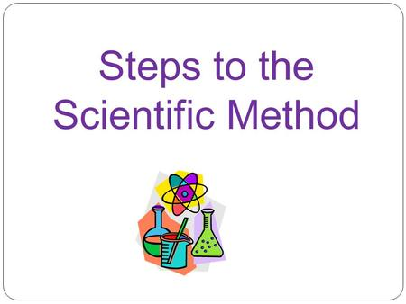Steps to the Scientific Method. Question/Purpose Hypothesis Experiment Analyze Data Conclusion Research.