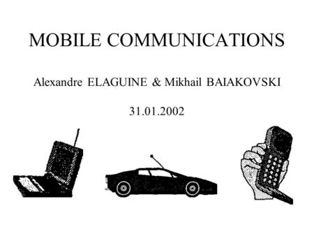MOBILE COMMUNICATIONS Alexandre ELAGUINE & Mikhail BAIAKOVSKI 31.01.2002.