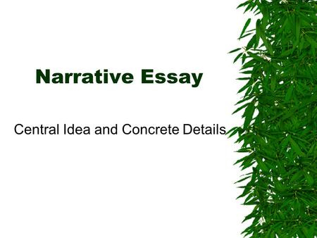 Narrative Essay Central Idea and Concrete Details.