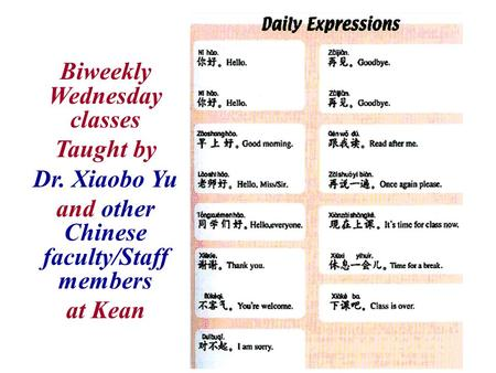 Biweekly Wednesday classes Taught by Dr. Xiaobo Yu and other Chinese faculty/Staff members at Kean.