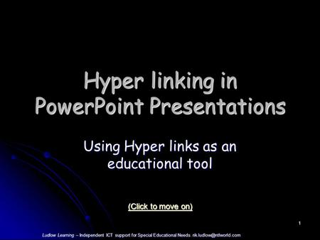 Ludlow Learning – Independent ICT support for Special Educational Needs. 1 Hyper linking in PowerPoint Presentations Using Hyper.