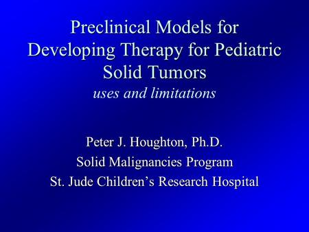 Preclinical Models for Developing Therapy for Pediatric Solid Tumors Preclinical Models for Developing Therapy for Pediatric Solid Tumors uses and limitations.