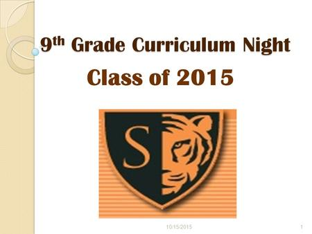 9 th Grade Curriculum Night <strong>Class</strong> of 2015 10/15/20151.