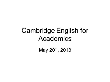 Cambridge English for Academics May 20 th, 2013. Lesson Summary 1.Overview of the course 2.Speaking Lesson 3 (pp.18-21). - warm-up Non-verbal communication.