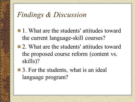 Findings & Discussion 1. What are the students' attitudes toward the current language-skill courses? 2. What are the students' attitudes toward the proposed.