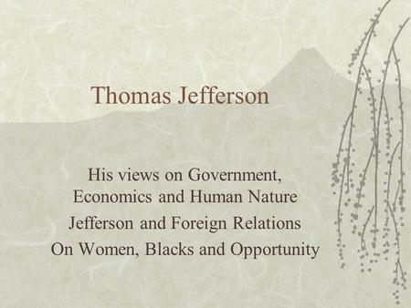 Thomas Jefferson His views on Government, Economics and Human Nature