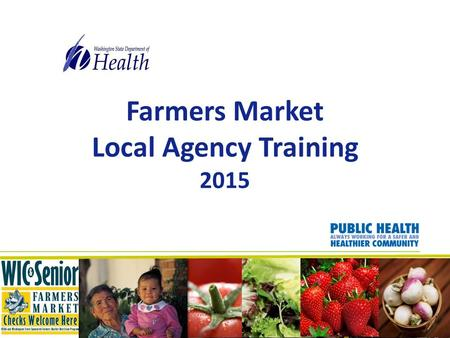 Farmers Market Local Agency Training 2015. Complete this training prior to June 1 for: All staff new to Farmers Market Nutrition Program (FMNP). All staff.