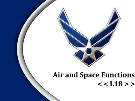 Air and Space Functions >. If you are an AIRMAN then you believe that airpower, if used in certain ways, will achieve victory more quickly than if used.