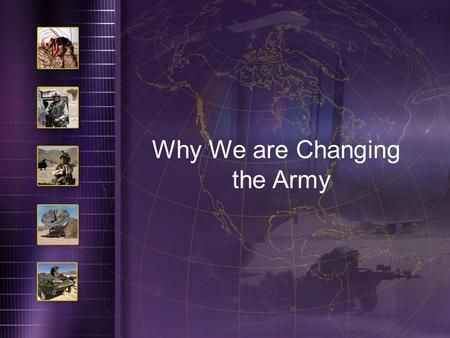 130930May041 Why We are Changing the Army. 130930May042 The Strategic Context Combatant Commanders need versatile, potent land power We have 364,000 SOLDIERS.