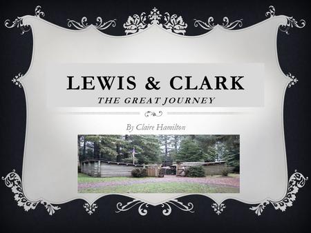 LEWIS & CLARK THE GREAT JOURNEY By Claire Hamilton.