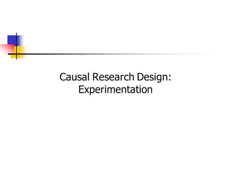 Causal Research Design: Experimentation. 7-2 Concept of Causality A statement such as X causes Y  will have the following meaning to an ordinary person.