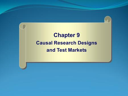Chapter 9 Causal Research Designs and Test Markets