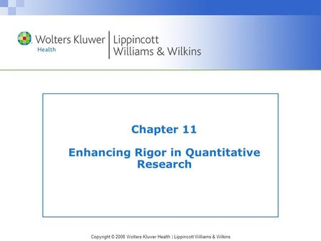 Copyright © 2008 Wolters Kluwer Health | Lippincott Williams & Wilkins Chapter 11 Enhancing Rigor in Quantitative Research.