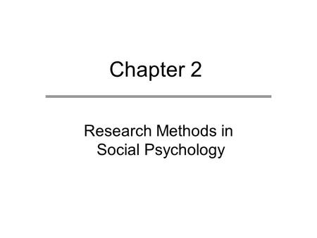 Chapter 2 Research Methods in Social Psychology. Chapter Outline  Characteristics of Empirical Research  Research Methods  Research in Diverse Populations.