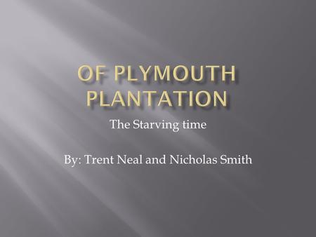 The Starving time By: Trent Neal and Nicholas Smith.