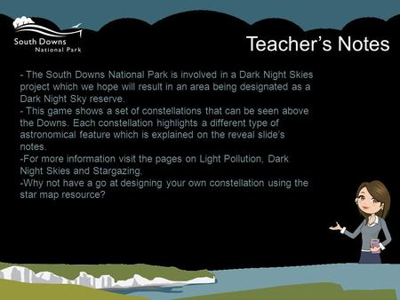 Teacher's Notes - The South Downs National Park is involved in a Dark Night Skies project which we hope will result in an area being designated as a Dark.