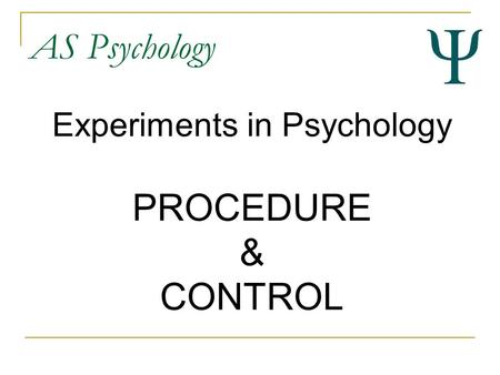 AS Psychology Experiments in Psychology PROCEDURE & CONTROL.
