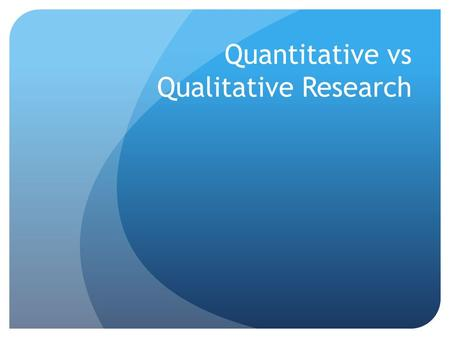 Quantitative vs Qualitative Research. Quantitative Methodology  Preference for precise hypothesis stated at the onset. Qualitative Methodology  Preference.