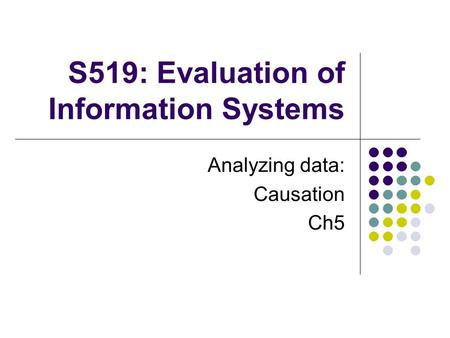 S519: Evaluation of Information Systems Analyzing data: Causation Ch5.