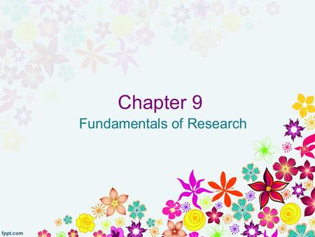 Chapter 9 Fundamentals of Research. Experimental Research A deliberate manipulation of a variable to see if corresponding changes in behavior result,
