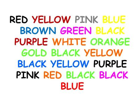 RED YELLOW PINK BLUE BROWN GREEN BLACK PURPLE WHITE ORANGE GOLD BLACK YELLOW BLACK YELLOW PURPLE PINK RED BLACK BLACK BLUE.