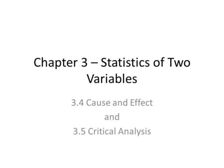 Chapter 3 – Statistics of Two Variables 3.4 Cause and Effect and 3.5 Critical Analysis.
