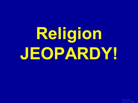 Template by Bill Arcuri, WCSD Click Once to Begin Religion JEOPARDY!