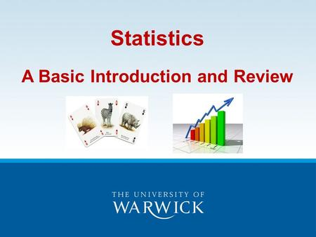<strong>Statistics</strong> A Basic Introduction <strong>and</strong> Review. <strong>Statistics</strong> Objectives By the end of this session you will have a working understanding of the following <strong>statistical</strong>.