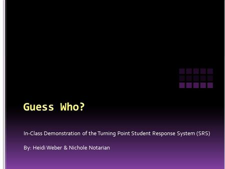 In-Class Demonstration of the Turning Point Student Response System (SRS) By: Heidi Weber & Nichole Notarian.