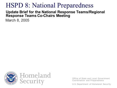 HSPD 8: National Preparedness Office of State and Local Government Coordination and Preparedness U.S. Department of Homeland Security March 8, 2005 Update.