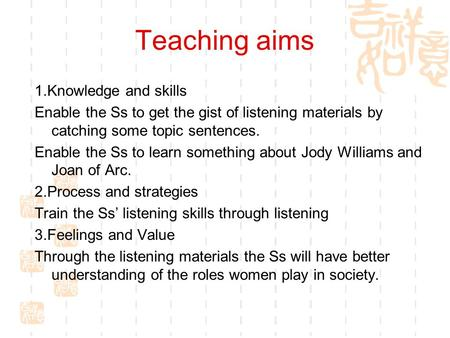 Teaching aims 1.Knowledge and skills Enable the Ss to get the gist of listening materials by catching some topic sentences. Enable the Ss to learn something.