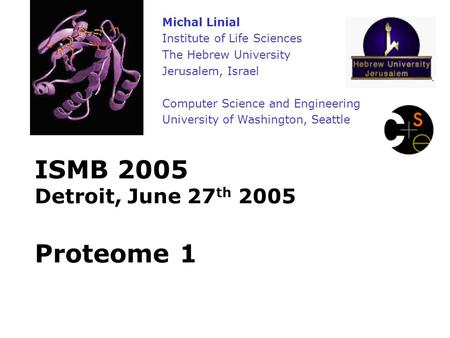 ISMB 2005 Detroit, June 27 th 2005 Proteome 1 Michal Linial Institute of Life Sciences The Hebrew University Jerusalem, Israel Computer Science and Engineering.