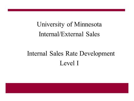 University of Minnesota Internal/External Sales Internal Sales Rate Development Level I.